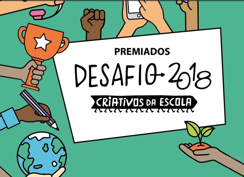 Projetos premiados no Desafio Criativos da Escola 2018 – #1